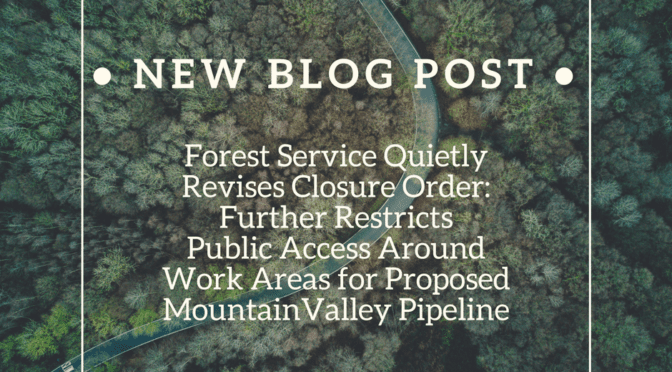 Forest Service Quietly Revises Closure Order:  Further Restricts Public Access Around Work Areas for Proposed Mountain Valley Pipeline
